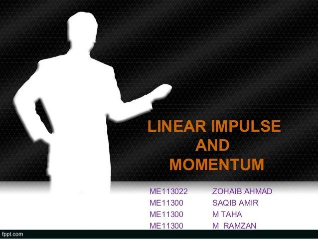 LINEAR IMPULSE     AND   MOMENTUMME113022   ZOHAIB AHMADME11300    SAQIB AMIRME11300    M TAHAME11300    M RAMZAN