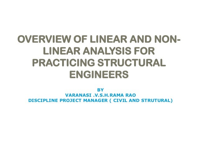 OVERVIEW OF LINEAR AND NONLINEAR ANALYSIS FOR PRACTICING STRUCTURAL ENGINEERS BY VARANASI .V.S.H.RAMA RAO DISCIPLINE PROJE...