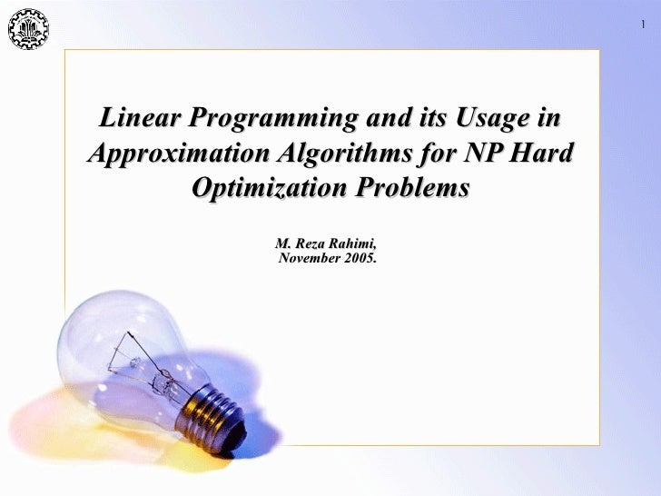 1 Linear Programming and its Usage inApproximation Algorithms for NP Hard        Optimization Problems             M. Reza...