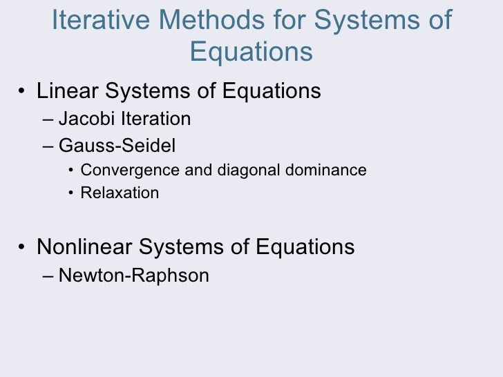Iterative Methods for Systems of Equations <ul><li>Linear Systems of Equations </li></ul><ul><ul><li>Jacobi Iteration </li...