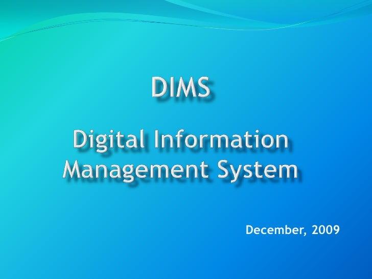 DIMSDigital Information Management System<br />December, 2009<br />