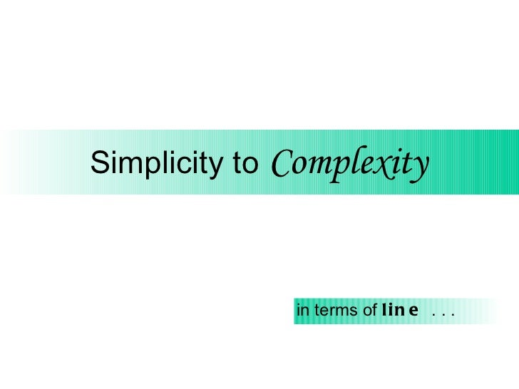 Simplicity to  Complexity in terms of  line  . . .