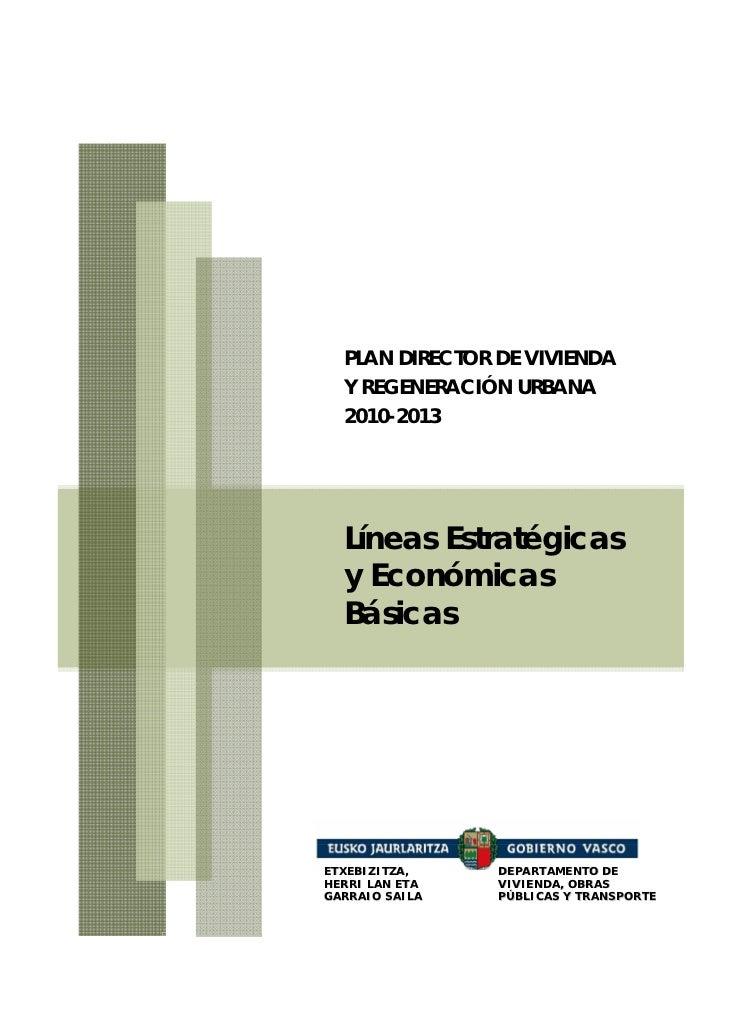 PLAN DIRECTOR DE VIVIENDA  Y REGENERACIÓN URBANA  2010-2013  Líneas Estratégicas  y Económicas  BásicasETXEBIZITZA,    DEP...