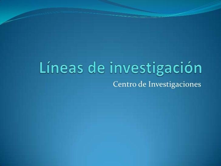Líneas de investigación<br />Centro de Investigaciones<br />