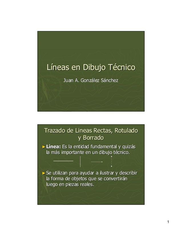 1 LLííneas en Dibujo Tneas en Dibujo Téécnicocnico Juan A. GonzJuan A. Gonzáález Slez Sááncheznchez Trazado deTrazado de L...