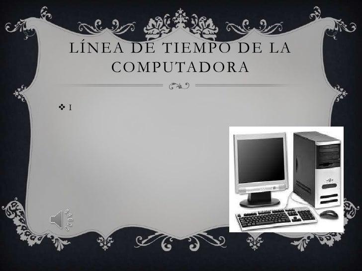 Línea de tiempo de la computadora<br />I<br />
