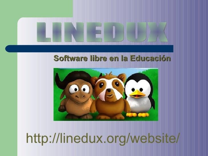 Software libre en la Educación LINEDUX http://linedux.org/website/