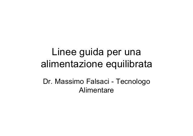 Linee guida per unaalimentazione equilibrataDr. Massimo Falsaci - Tecnologo          Alimentare