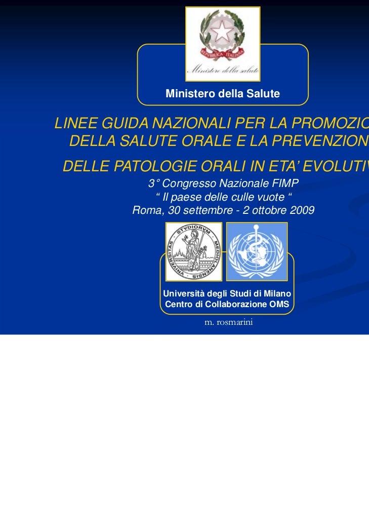 Ministero della SaluteLINEE GUIDA NAZIONALI PER LA PROMOZIONE  DELLA SALUTE ORALE E LA PREVENZIONEDELLE PATOLOGIE ORALI IN...
