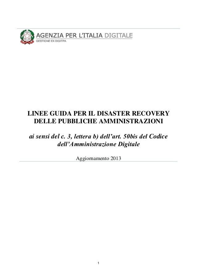 1 LINEE GUIDA PER IL DISASTER RECOVERY DELLE PUBBLICHE AMMINISTRAZIONI ai sensi del c. 3, lettera b) dell'art. 50bis del C...