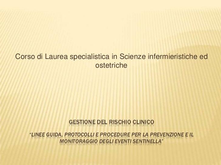 """Corso di Laurea specialistica in Scienze infermieristiche ed ostetriche<br />Gestione del rischio clinico""""linee guida, pro..."""