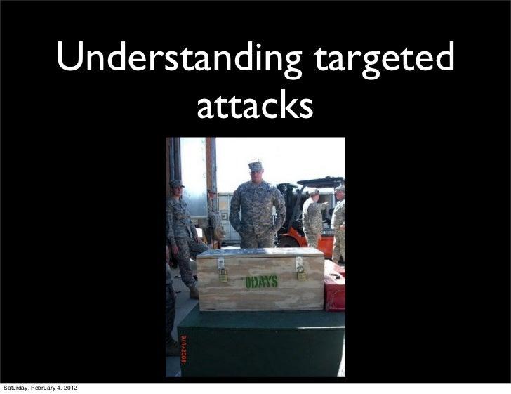 Understanding targeted                         attacksSaturday, February 4, 2012