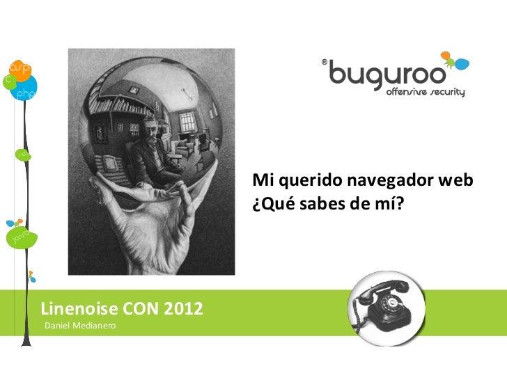 Mi querido navegador web                     ¿Qué sabes de mí?Linenoise CON 2012Daniel Medianero