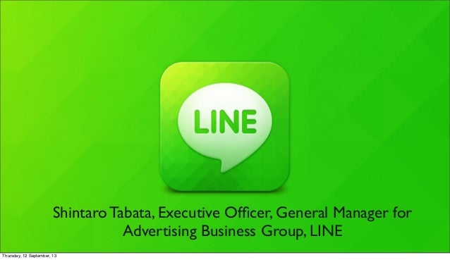 Shintaro Tabata, Executive Officer, General Manager for Advertising Business Group, LINE Thursday, 12 September, 13
