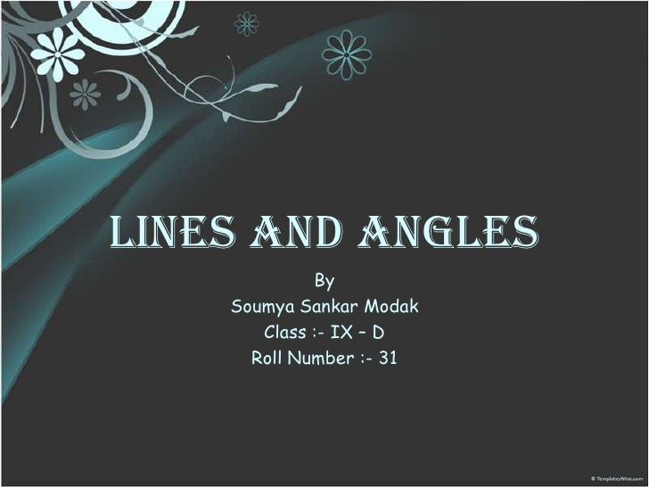 Lines And Angles<br />By<br />Soumya Sankar Modak<br />Class :- IX – D<br />Roll Number :- 31<br />