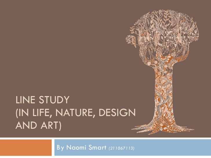 LINE STUDY  (IN LIFE, NATURE, DESIGN AND ART) By Naomi Smart  (211067113)