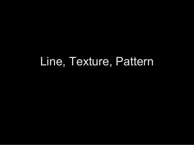 Line, Texture, Pattern