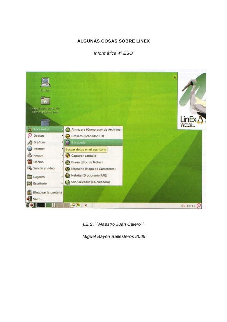 ALGUNAS COSAS SOBRE LINEX        Informática 4º ESO      I.E.S. ``Maestro Juán Calero´´   Miguel Bayón Ballesteros 2009