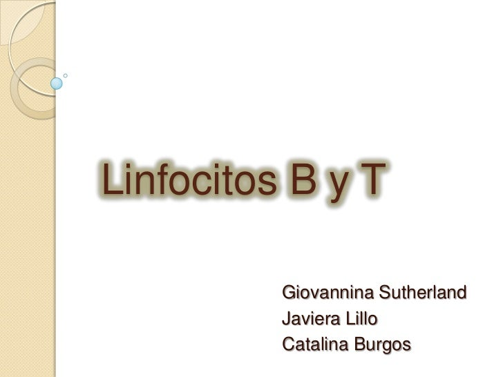 Linfocitos B y T          Giovannina Sutherland          Javiera Lillo          Catalina Burgos