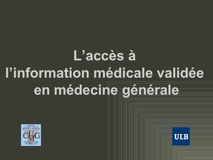 L'accès à  l'information médicale validée  en médecine générale