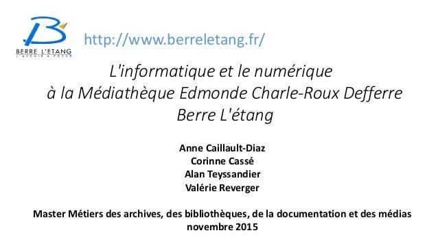 L'informatique et le numérique à la Médiathèque Edmonde Charle-Roux Defferre Berre L'étang Anne Caillault-Diaz Corinne Cas...