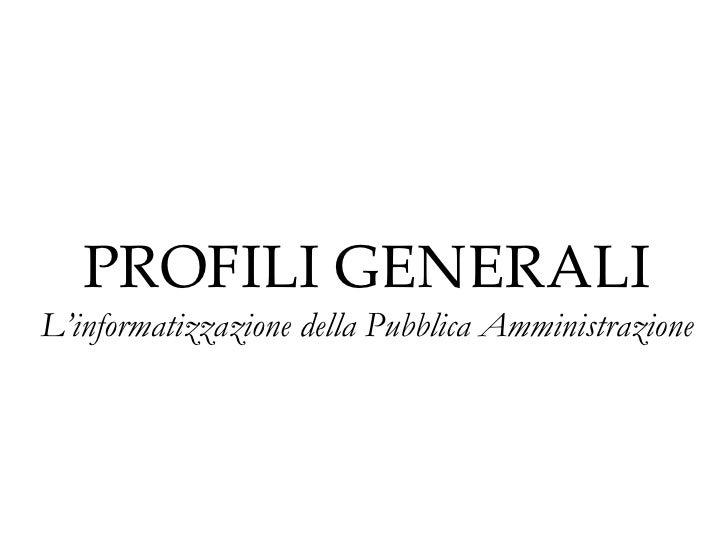 PROFILI GENERALI L'informatizzazione della Pubblica Amministrazione