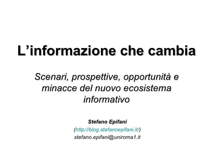 L'informazione che cambia Scenari, prospettive, opportunità e minacce del nuovo ecosistema informativo Stefano Epifani ( h...