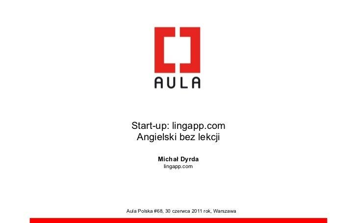 Start-up: lingapp.com  Angielski bez lekcji             Micha! Dyrda               lingapp.comAula Polska #68, 30 czerwca ...