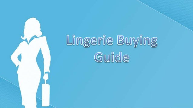 How to Buy a Lingerie?• Every woman knows that she wants to always look her best and that the  figure is the most importan...
