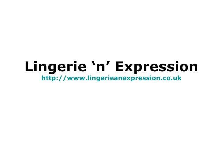 Lingerie 'n' Expression http:// www.lingerieanexpression.co.uk