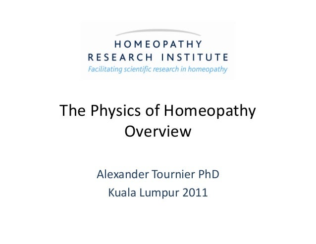 The Physics of Homeopathy OverviewOverview Alexander Tournier PhD Kuala Lumpur 2011