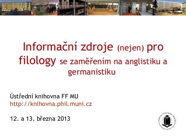 Informační zdroje (nejen) pro   filology se zaměřením na anglistiku a                    germanistikuÚstřední knihovna FF ...
