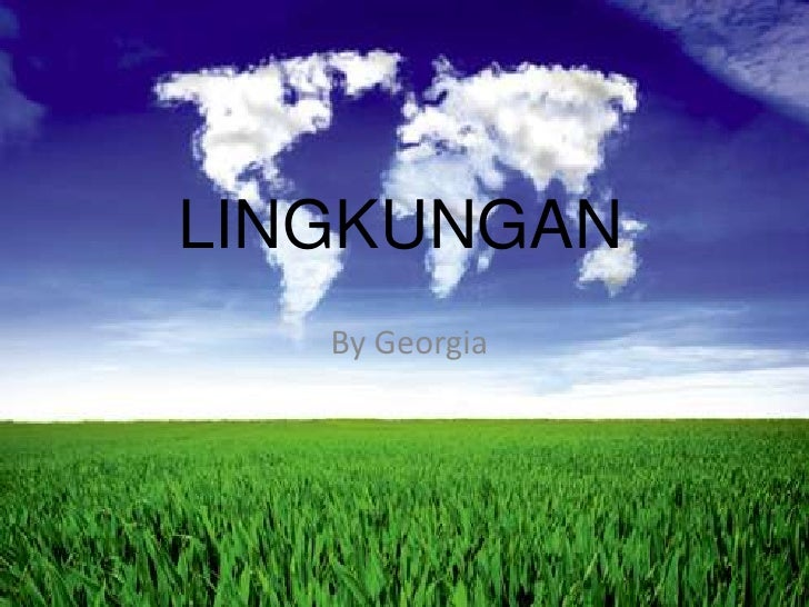 LINGKUNGAN<br />By Georgia <br />