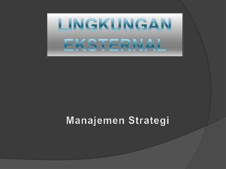 LINGKUNGAN EKSTERNAL<br />Manajemen Strategi<br />