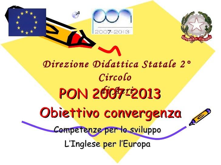 PON 2007-2013 Obiettivo convergenza Competenze per lo sviluppo L'Inglese per l'Europa Direzione Didattica Statale 2° Circo...