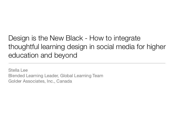 Design is the New Black - How to integrate thoughtful learning design in social media for higher education and beyond