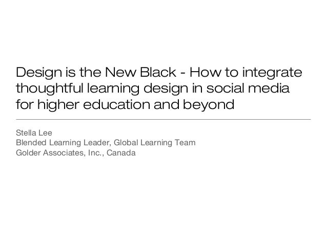 Design is the New Black - How to integrate thoughtful learning design in social media for higher education and beyond Stel...