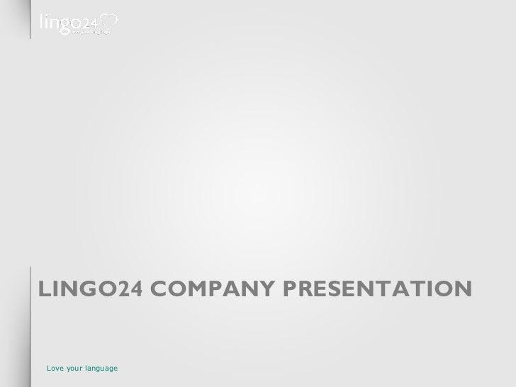 LINGO24 COMPANY PRESENTATION  Love your language