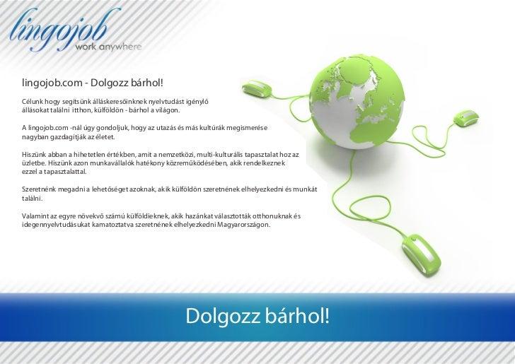 lingojob.com - Dolgozz bárhol!Célunk hogy segítsünk álláskeresőinknek nyelvtudást igénylőállásokat találni itthon, külföld...