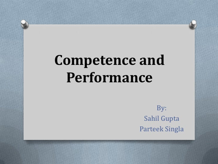 Competence and Performance<br />By:<br />Sahil Gupta<br />Parteek Singla<br />
