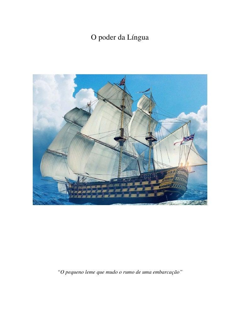"""O poder da Língua     """"O pequeno leme que mudo o rumo de uma embarcação"""""""