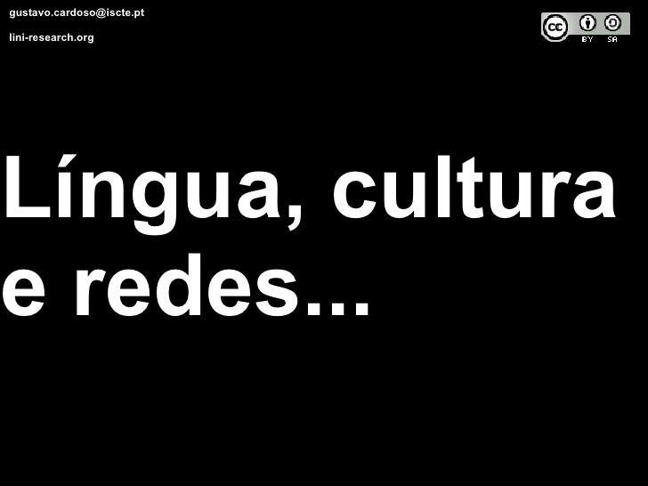 gustavo.cardoso@iscte.pt lini-research.org Língua, cultura e redes...