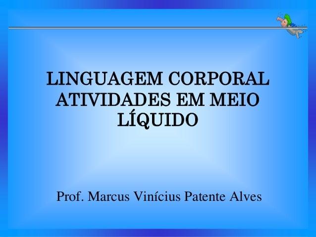 Linguagemcorporalatividadesemmeiolquido 130214102337-phpapp02