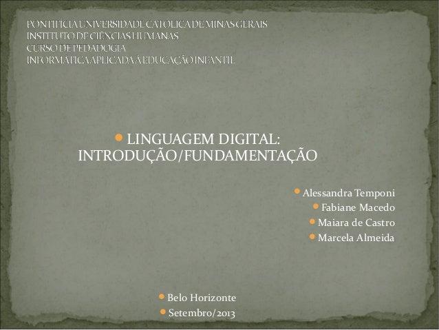 LINGUAGEM DIGITAL:  INTRODUÇÃO/FUNDAMENTAÇÃO Alessandra Temponi Fabiane Macedo Maiara de Castro Marcela Almeida  Bel...