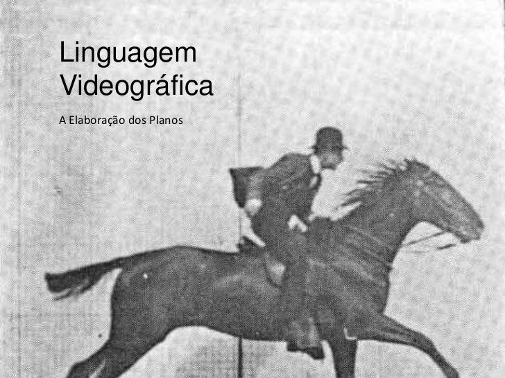 LinguagemVideográficaA Elaboração dos Planos
