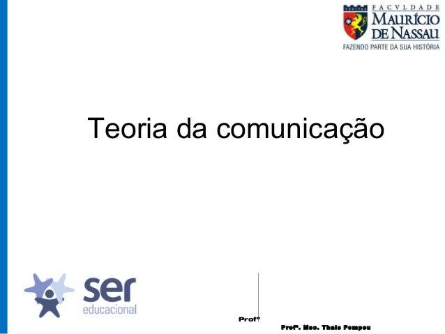 Profº Dr. José Wagner Cavalcante Muniz Profª. Msc. Thais Pompeu Teoria da comunicação