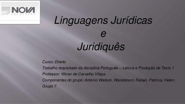 Linguagens Jurídicas e Juridiquês Curso: Direito Trabalho requisitado da disciplina Português – Leitura e Produção de Text...