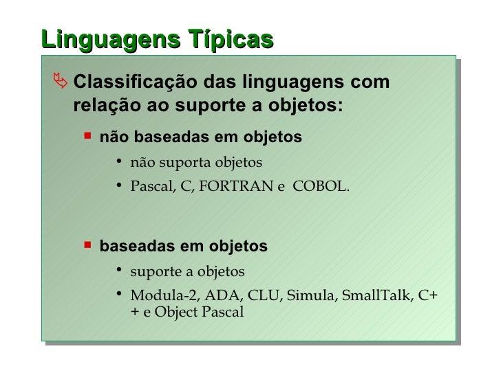 Linguagens Típicas <ul><li>Classificação das linguagens com relação ao suporte a objetos: </li></ul><ul><ul><li>não basead...