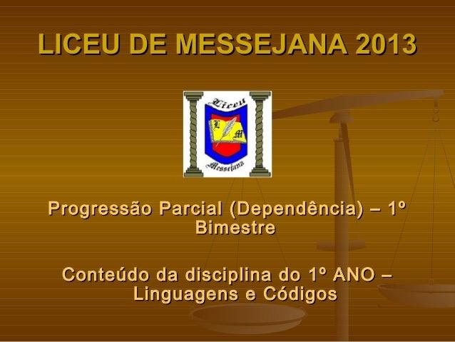 LICEU DE MESSEJANA 2013LICEU DE MESSEJANA 2013 Progressão Parcial (Dependência) – 1ºProgressão Parcial (Dependência) – 1º ...