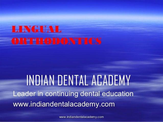 LINGUAL ORTHODONTICS  INDIAN DENTAL ACADEMY Leader in continuing dental education www.indiandentalacademy.com www.indiande...